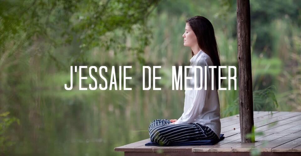 j'essaie de méditer