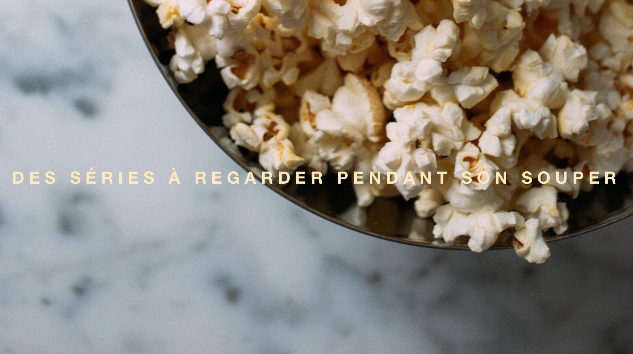 Ariane vous suggère de bonnes séries à regarder sur Netflix pendant le souper.