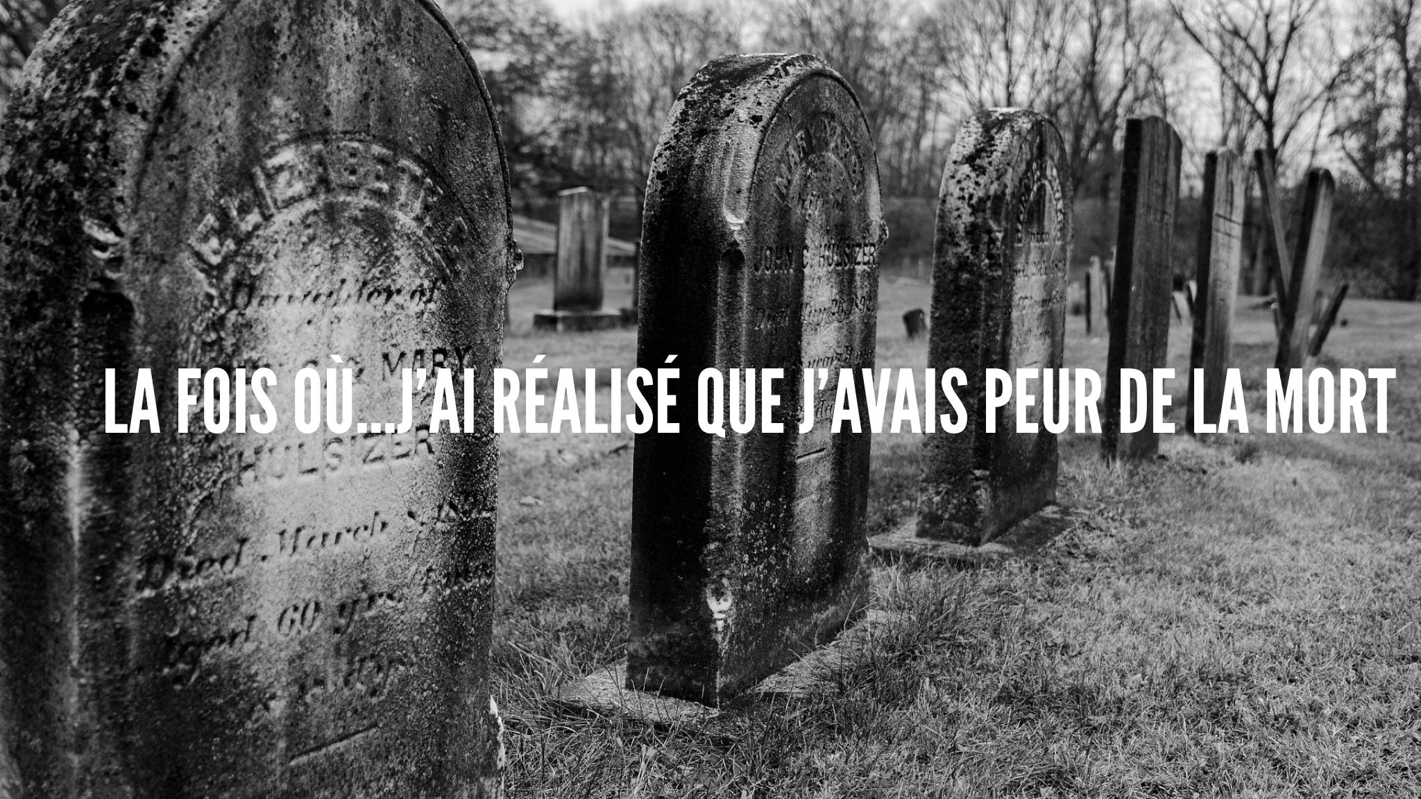 La fois où...peur de la mort