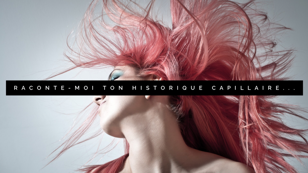 On vous parle de notre historique capillaire