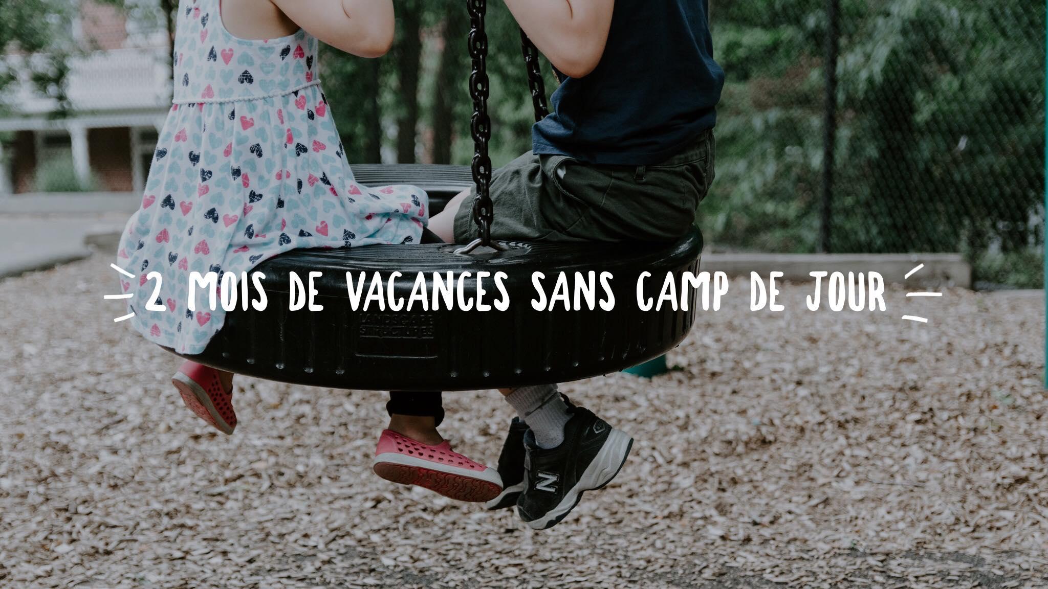 2 mois de vacances sans camps de jour