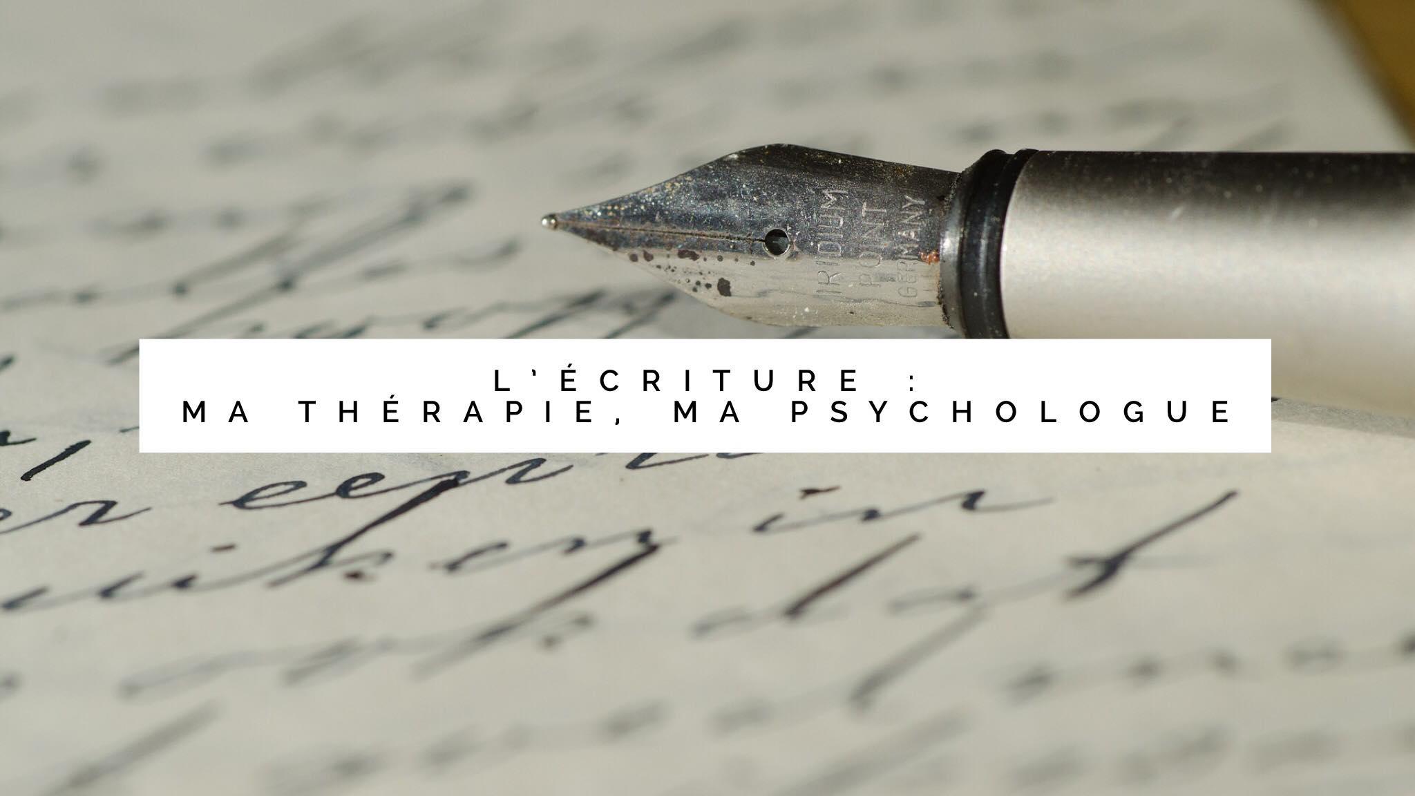 l'écriture, ma thérapie, ma psychologue