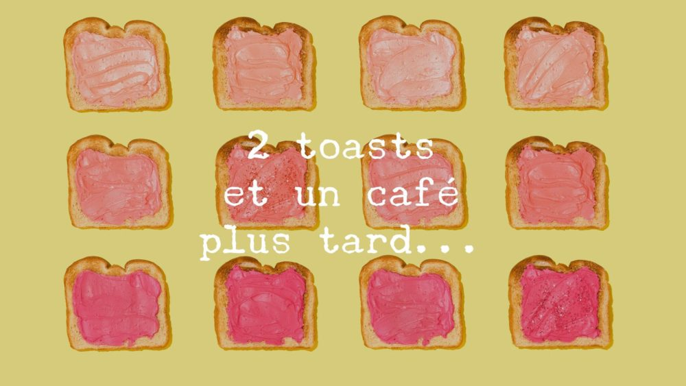 2 toasts et un café plus tard