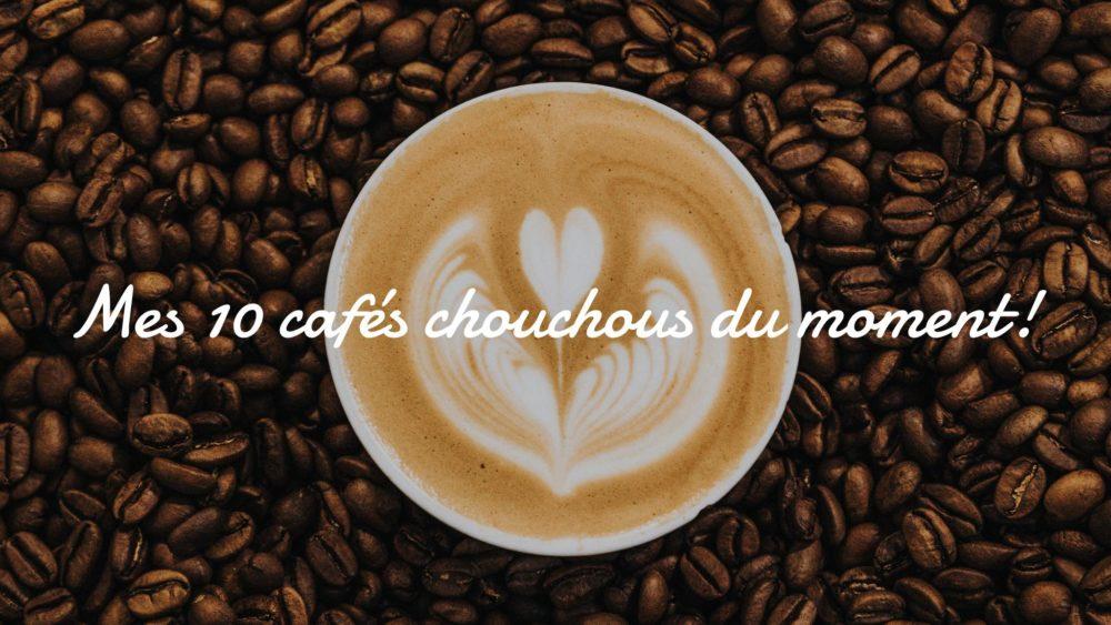 mes 10 cafés chouchous du moment