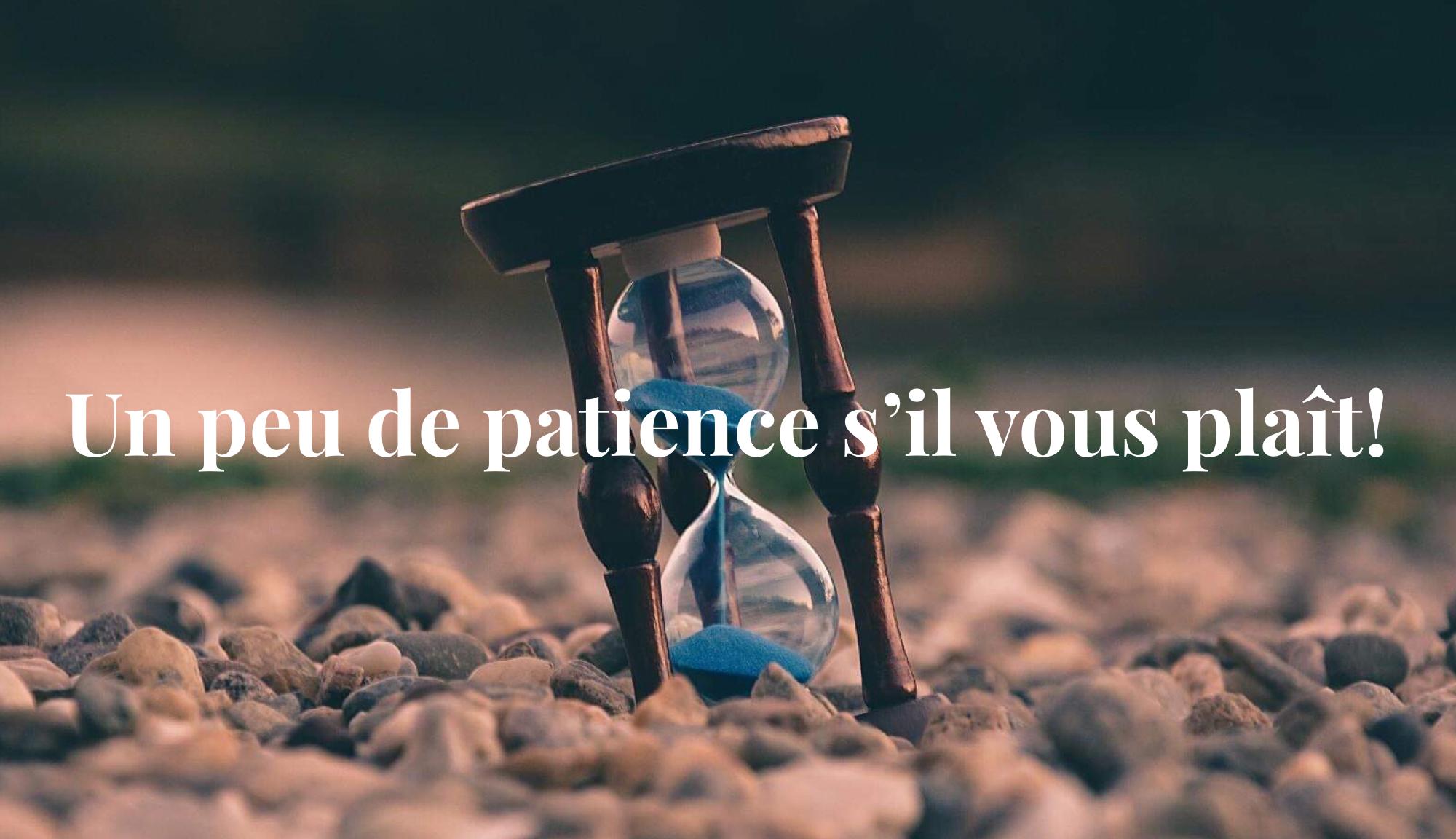 Un peu de patience