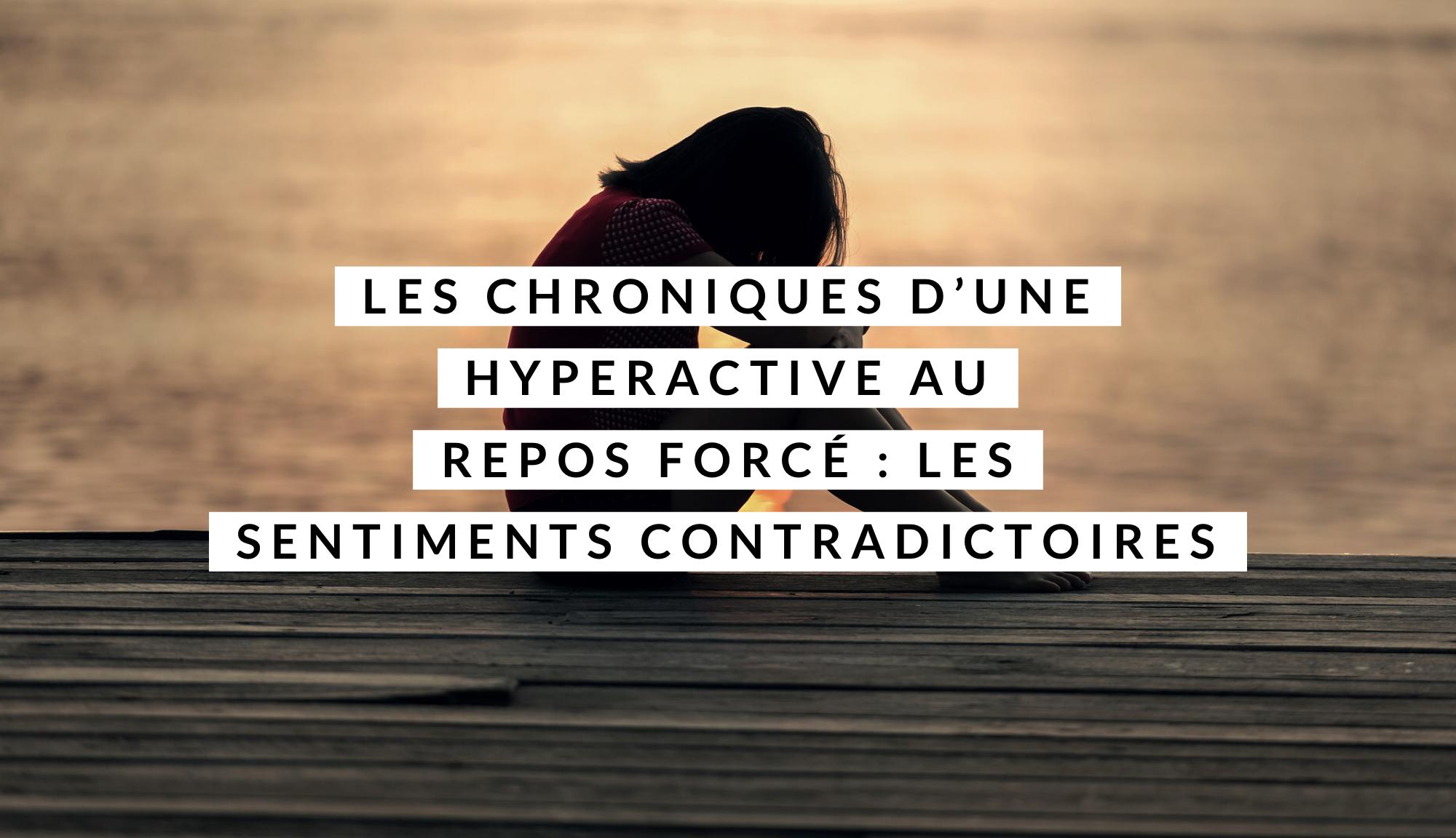 Chroniques d'une hyperactive au repos forcé : les sentiments contradictoires