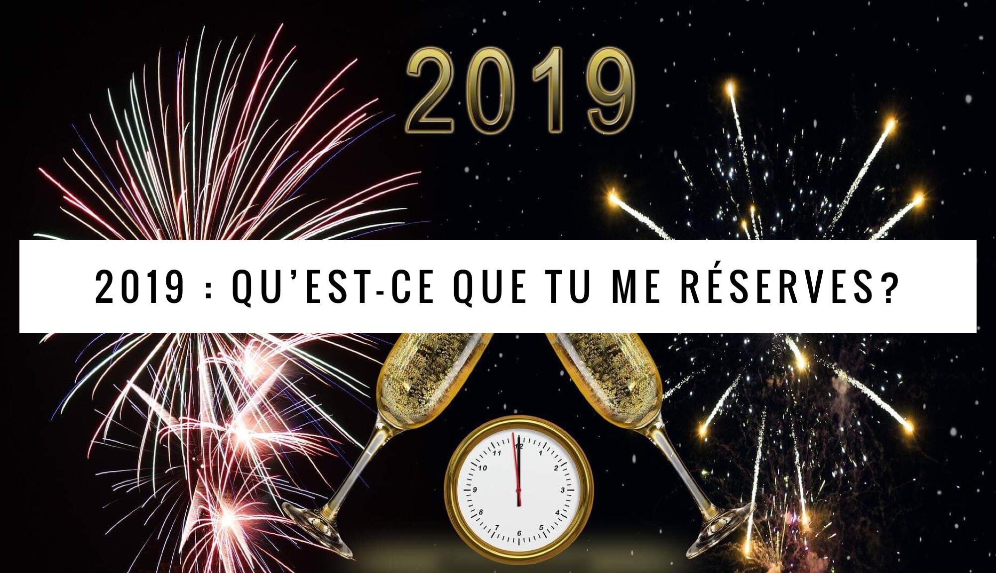 2019 Qu'est-ce que tu me réserves