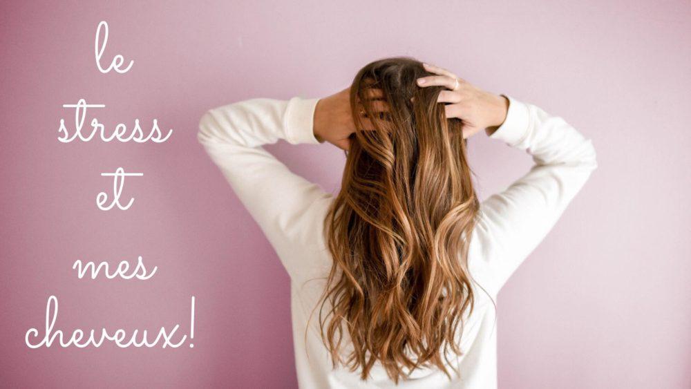 le stress et mes cheveux