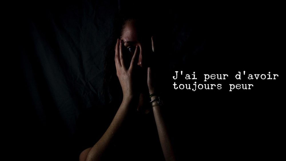 j'ai peur d'avoir toujours peur