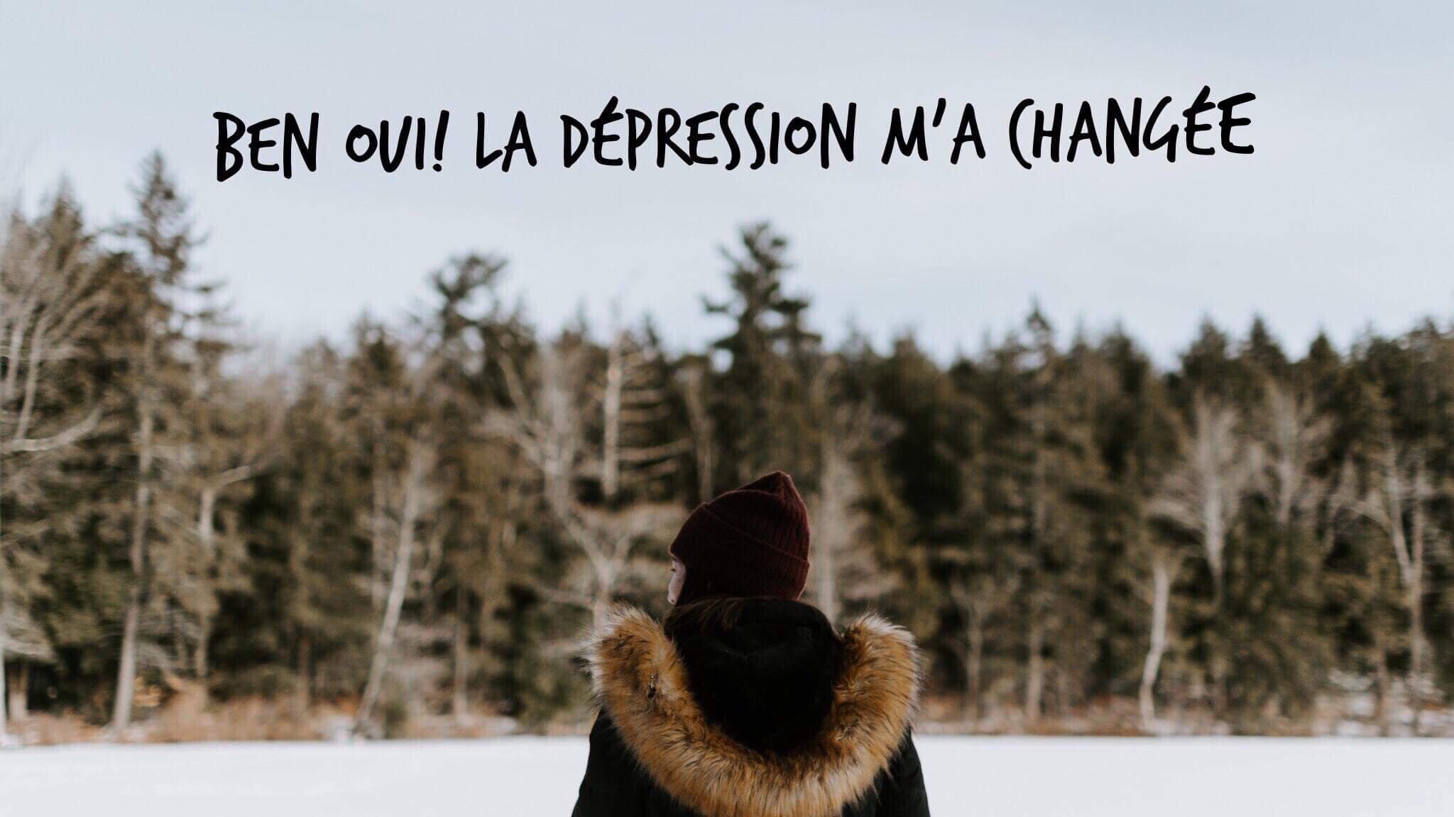 ben oui la dépression m'a changée