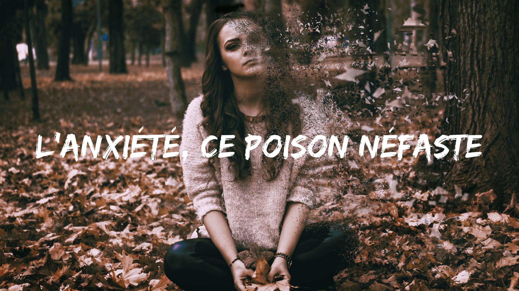 L'anxiété, ce poison néfaste