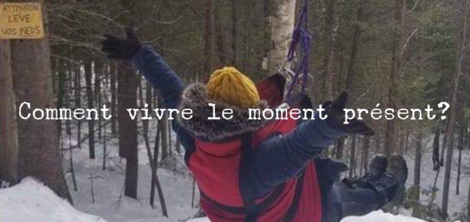 Comment vivre le moment présent?