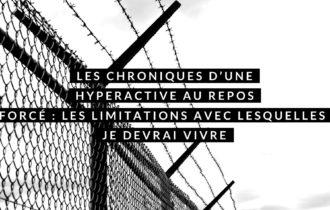 Les chroniques d'une hyperactive au repos forcé : les limitations