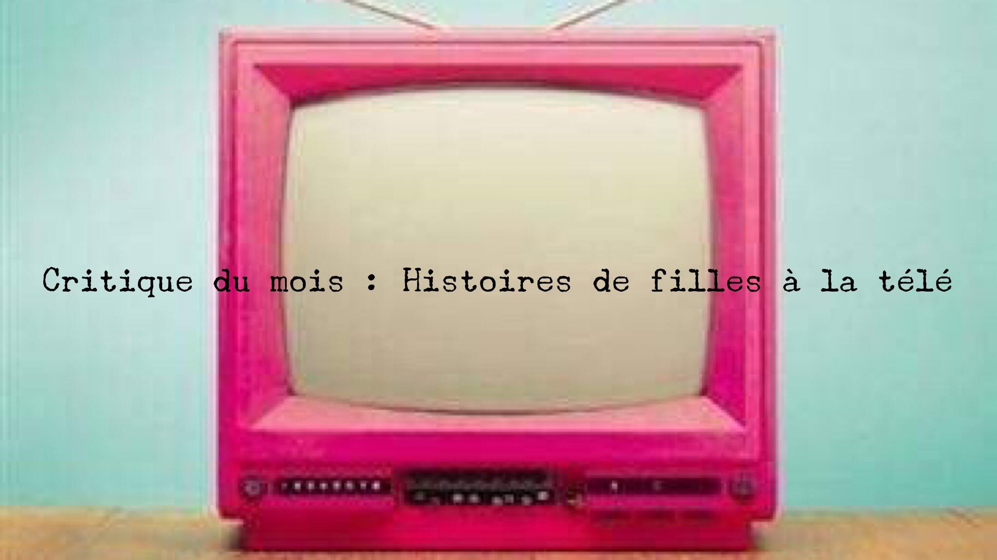 Critique du mois : Histoires de filles à la télé