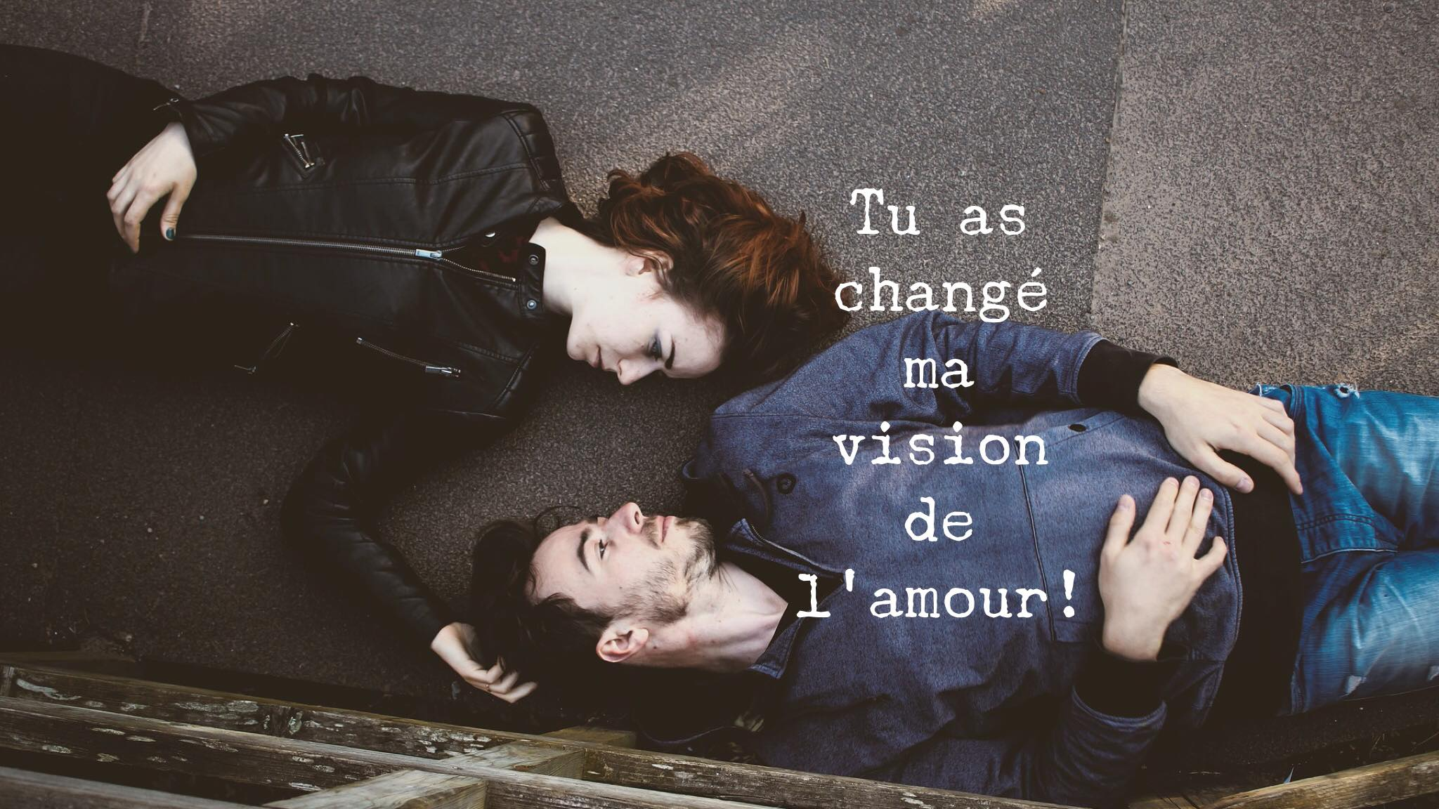 Tu as changé ma vision de l'amour
