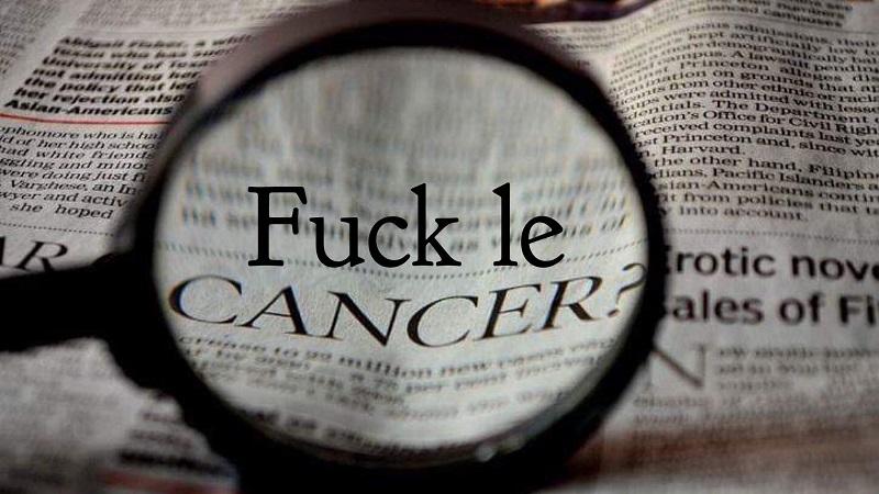 Fuck le cancer