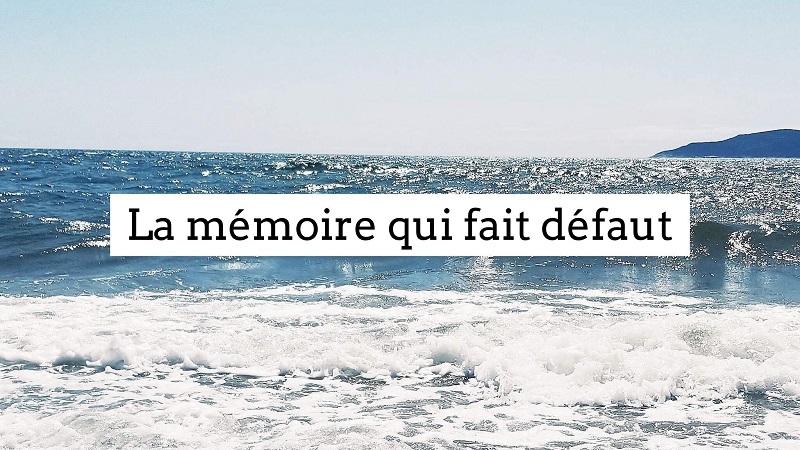 La mémoire qui fait défaut