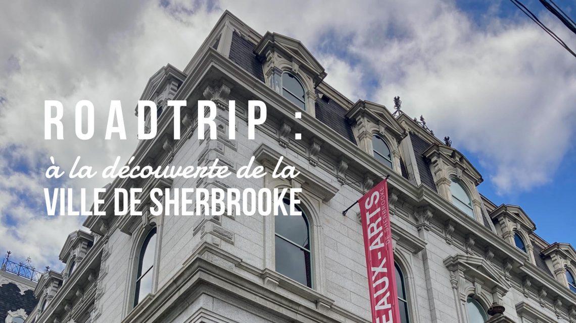 roadtrip à la découverte de la ville de sherbrooke